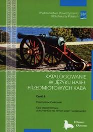 okładka Katalogowanie w języku haseł przedmiotowych KABA Część 5, Książka   Ćwikowski Przemysław