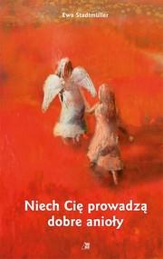okładka Niech Cię prowadzą dobre anioły, Książka | Ewa  Stadtmuller
