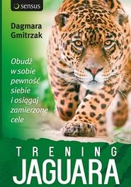okładka Trening Jaguara. Obudź w sobie pewność siebie i osiągaj zamierzone cele, Książka | Dagmara Gmitrzak