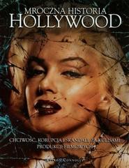 okładka Mroczna historia Hollywood Chciwość, korupcja i skandale za kulisami produkcji filmowych, Książka   Connolly Kieron