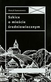 okładka Szkice o mieście średniowiecznym, Książka | Henryk  Samsonowicz