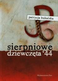 okładka Sierpniowe dziewczęta 44, Książka   Patrycja Bukalska