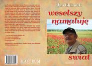 okładka Weselszy namaluję świat, Książka | Bliźniuk Jan