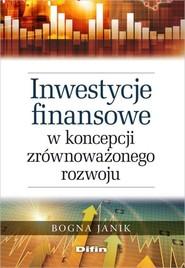 okładka Inwestycje finansowe w koncepcji zrównoważonego rozwoju, Książka | Janik Bogna