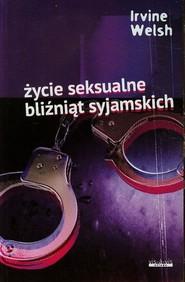 okładka Życie seksualne bliźniąt syjamskich, Książka | Irvine Welsh