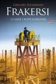 okładka Frakersi O gazie i ropie łupkowej, Książka   Gregory  Zuckerman