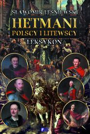 okładka Hetmani polscy i litewscy, Książka   Sławomir Leśniewski