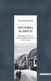 okładka Historia słabych Reportaż i życie w Dwudziestoleciu (1918-1939), Książka | Glensk Urszula