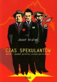 okładka Czas spekulantów Wzlot i updaek polskiej przedsiębiorczości, Książka | Białek Józef