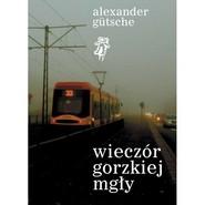 okładka Wieczór gorzkiej mgły, Książka | Gutsche Alexander