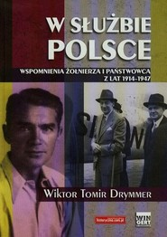 okładka W służbie Polsce Wspomnienia żołnierza i państwowca z lat 1914-1947, Książka | Wiktor Tomir Drymmer
