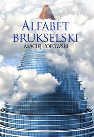 okładka Alfabet brukselski, Książka   Maciej  Popowski