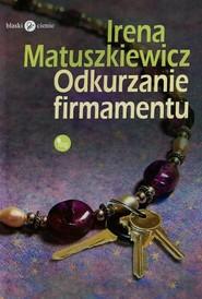 okładka Odkurzanie firmamentu, Książka | Irena Matuszkiewicz