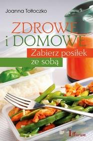okładka Zdrowe i domowe Zabierz posiłek ze sobą, Książka | Joanna Tołłoczko