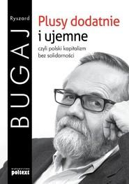 okładka Plusy dodatnie i ujemne czyli polski kapitalizm bez solidarności, Książka | Ryszard Bugaj