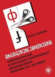 okładka Anglojęzyczne zapożyczenia terminologiczne w rosyjskich czasopismach ekonomicznych przełomu XX i XXI, Książka | Lesicka Olga