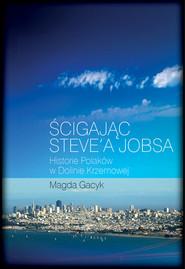 okładka Ścigając Steve'a Jobsa Historie Polaków w Dolinie Krzemowej, Książka | Magda  Gacyk