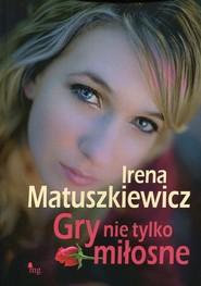 okładka Gry nie tylko miłosne, Książka | Irena Matuszkiewicz