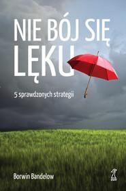 okładka Nie bój się lęku 5 sprawdzonych strategii radzenia sobie z nim, Książka | Borwin  Bandelow