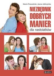 okładka Niezbędnik dobrych manier dla nastolatków, Książka   Marcin Jabłczyńska Joanna Przewoźniak