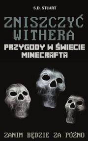 okładka Zniszczyć Withera Przygody w świecie Minecrafta Tom 9, Książka   Stuart S.D.