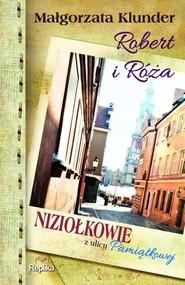 okładka Robert i Róża Niziołkowie z ulicy Pamiątkowej, Książka | Małgorzata Klunder