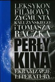 okładka Perły kina Leksykon filmowy na XXI wiek Tom 2, Książka | Tomasz Raczek, Zygmunt Kałużyński