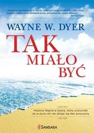 okładka Tak miało być Historia Wayne'a Dyera, który zrozumiał, że w życiu nic nie dzieje się bez przyczyny, Książka | Wayne W. Dyer