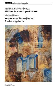 okładka Marian Minich pod wiatr Wspomnienia wojenne Szalona galeria, Książka | Agnieszka Minich-Scholz, Marian Minich