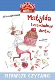 okładka Pierwsze czytanki Matylda i czekoladowe ciastko, Książka | Liliana Fabisińska