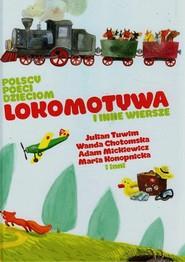 okładka Polscy poeci dzieciom Lokomotywa i inne wiersze, Książka | Julian Tuwim, Wanda Chotomska, Adam Mickiewicz
