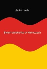 okładka Byłam opiekunką w Niemczech, Książka | Lenda Janina