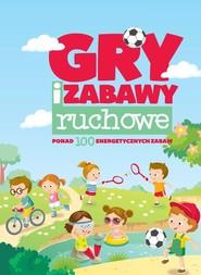 okładka Gry i zabawy ruchowe ponad 100 energetycznych zabaw, Książka | Natalia Minge, Krzysztof Minge