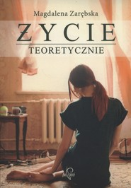 okładka Życie teoretycznie, Książka | Magdalena Zarębska