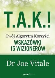 okładka T.A.K.! - Twój Algorytm Korzyści Wskazówki 15 wizjonerów, Książka | Joe Vitale