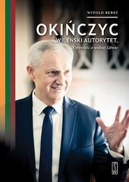 okładka Okińczyc Wileński autorytet Opowieść o wolnej Litwie, Książka | Witold Bereś