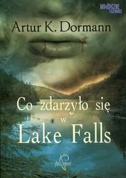 okładka Co zdarzyło się w Lake Falls, Książka   Artur K.  Dormann
