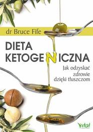 okładka Dieta ketogeniczna Jak odzyskać zdrowie dzięki tłuszczom, Książka | Bruce Fife