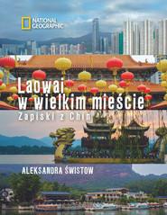 okładka Laowai w wielkim mieście Zapiski z Chin, Książka   Aleksandra Świstow