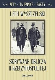 okładka Skrywane oblicza II Rzeczypospolitej, Książka | Wyszczelski Lech