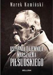 okładka Ostatnia tajemnica marszałka Piłsudskiego, Książka   Marek Kamiński