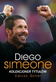 okładka Diego Simeone Kolekcjoner tytułów, Książka | Carlos Aznar