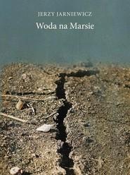 okładka Woda na Marsie, Książka | Jerzy Jarniewicz