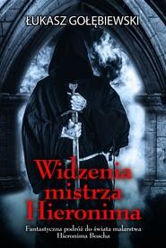 okładka Widzenia mistrza Hieronima, Książka | Łukasz Gołębiewski
