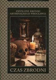 okładka Czas zbrodni Zmyślone kroniki kryminalnego Wrocławia, Książka |