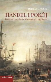okładka Handel i pokój Geneza i ewolucja liberalnego pacyfizmu, Książka | Grzybek Dariusz