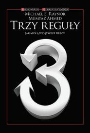okładka Trzy reguły Jak myślą wyjątkowe firmy, Książka   Michael E. Raynor, Mumtaz Ahmed