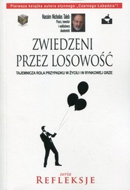 okładka Zwiedzeni przez losowość Tajemnicza rola przypadku w życiu i w rynkowej grze, Książka | Nassim Nicholas  Taleb