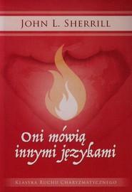okładka Oni mówią innymi językami Klasyka ruchu charyzmatycznego, Książka | John L. Sherrill