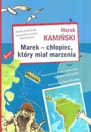 okładka Marek - chłopiec, który miał marzenia Wielki Podróżnik opowiada o swoim dzieciństwie, Książka   Marek Kamiński